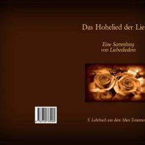 Das Hohelied der Liebe – Das 5. Lehrbuch/poetische Buch aus dem Alten Testament der Bibel