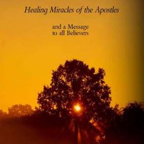 The Healing Miracles of Jesus – Healing Miracles of the Apostles and a Message to all Believers